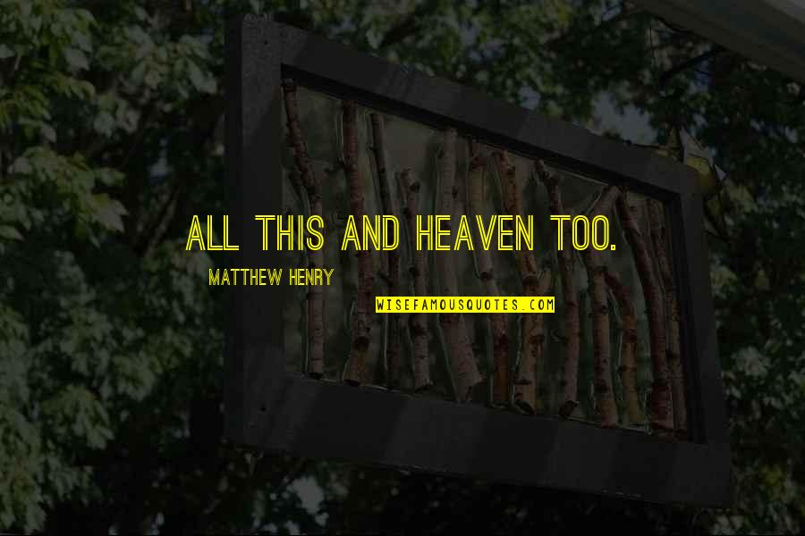 Matthew Quotes By Matthew Henry: All this and heaven too.