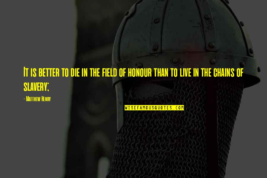 Matthew Quotes By Matthew Henry: It is better to die in the field