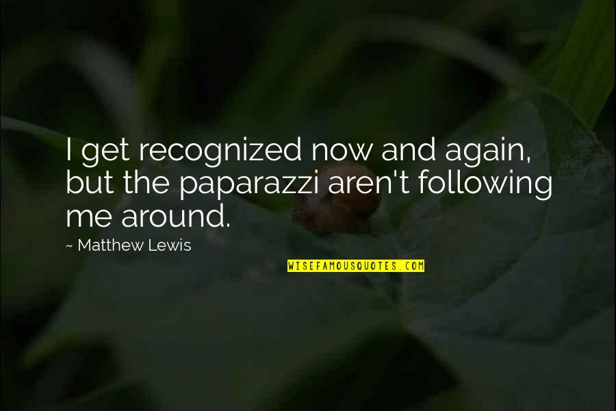 Matthew Quotes By Matthew Lewis: I get recognized now and again, but the