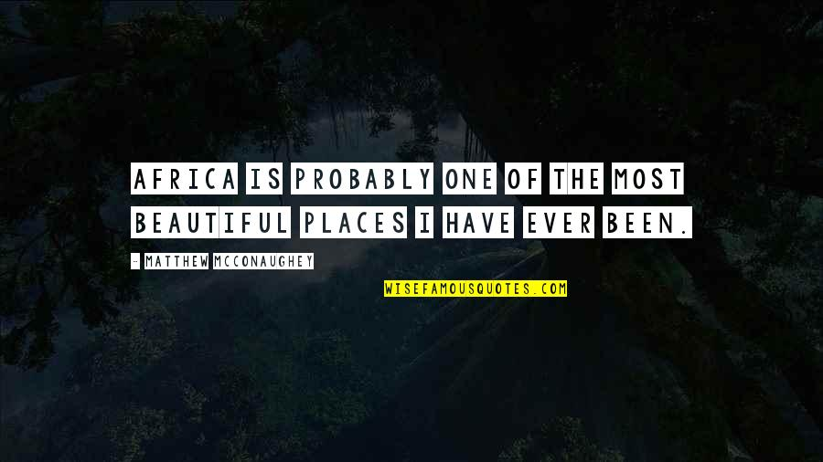 Matthew Quotes By Matthew McConaughey: Africa is probably one of the most beautiful