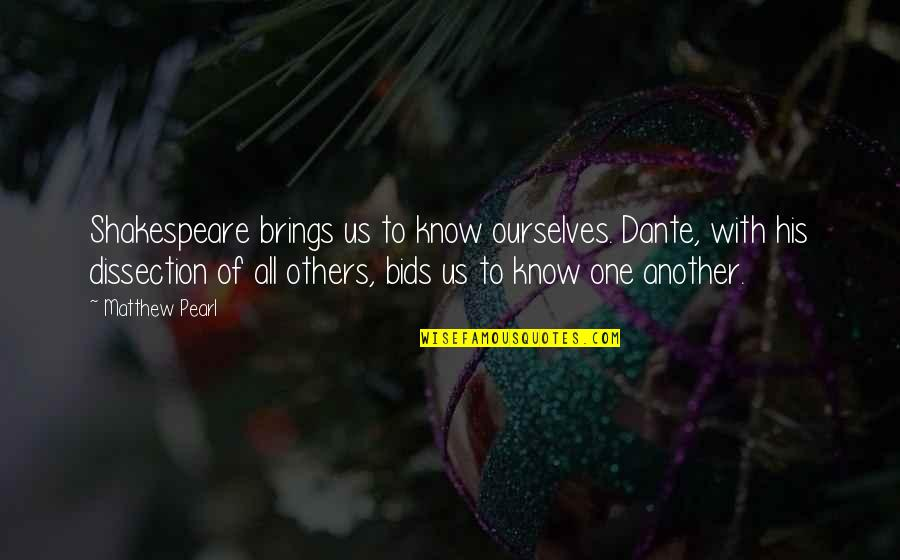 Matthew Quotes By Matthew Pearl: Shakespeare brings us to know ourselves. Dante, with
