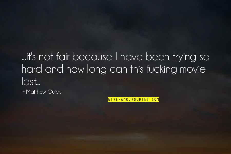 Matthew Quotes By Matthew Quick: ...it's not fair because I have been trying