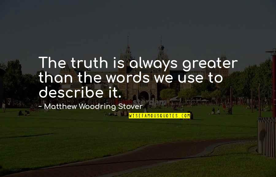 Matthew Quotes By Matthew Woodring Stover: The truth is always greater than the words