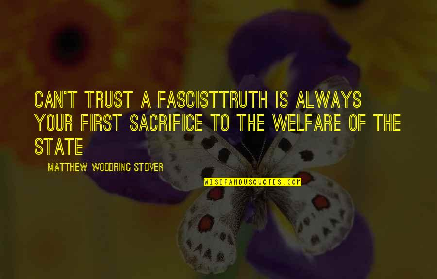 Matthew Quotes By Matthew Woodring Stover: Can't trust a fascisttruth is always your first