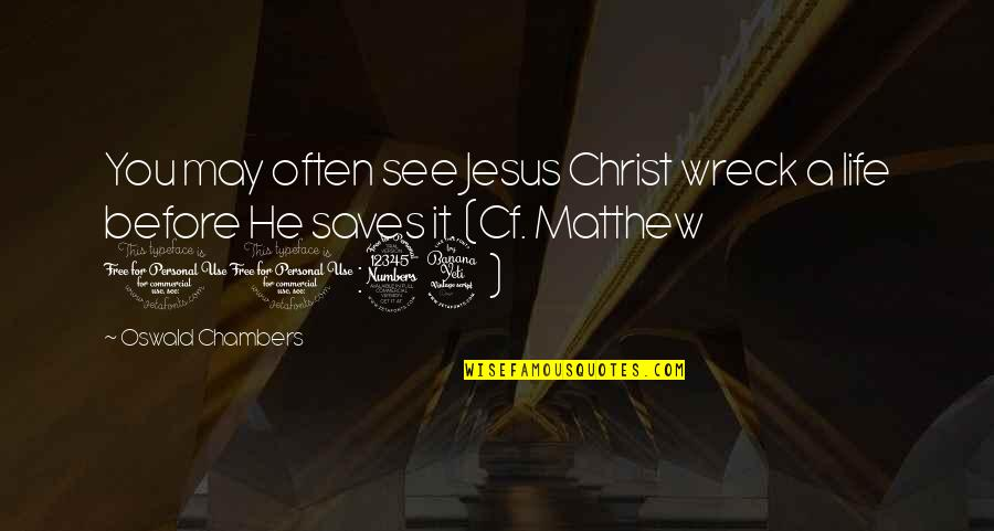 Matthew Quotes By Oswald Chambers: You may often see Jesus Christ wreck a