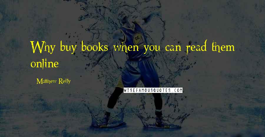 Matthew Reilly quotes: Why buy books when you can read them online