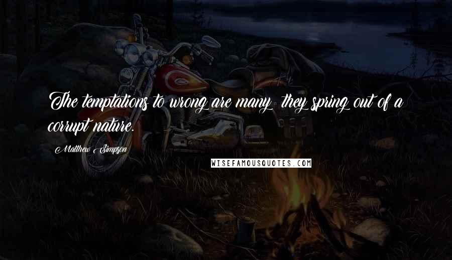 Matthew Simpson quotes: The temptations to wrong are many; they spring out of a corrupt nature.