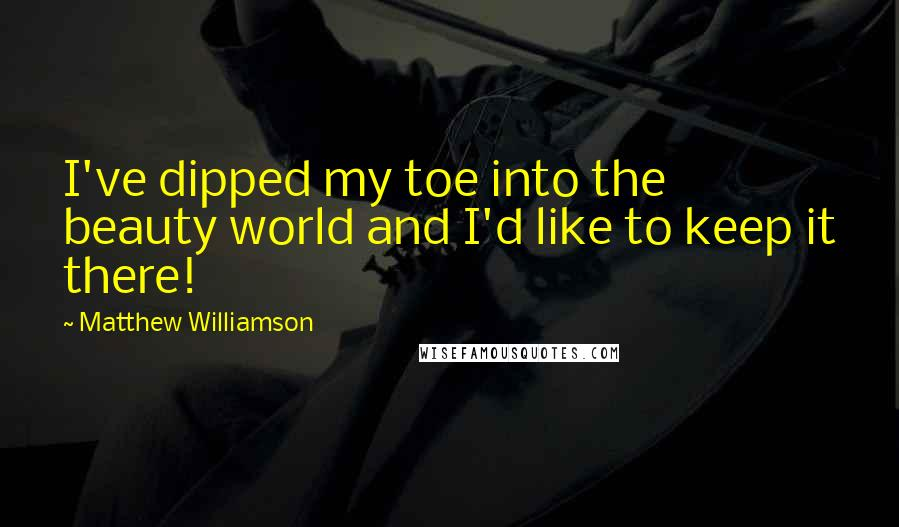 Matthew Williamson quotes: I've dipped my toe into the beauty world and I'd like to keep it there!