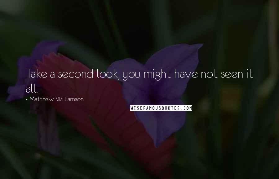 Matthew Williamson quotes: Take a second look, you might have not seen it all.