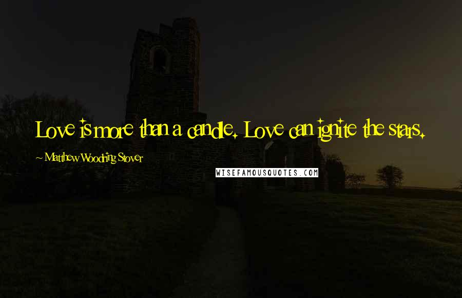 Matthew Woodring Stover quotes: Love is more than a candle. Love can ignite the stars.