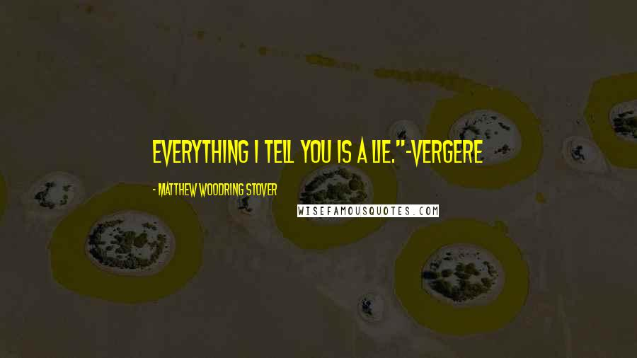 "Matthew Woodring Stover quotes: Everything I tell you is a lie.""-Vergere"