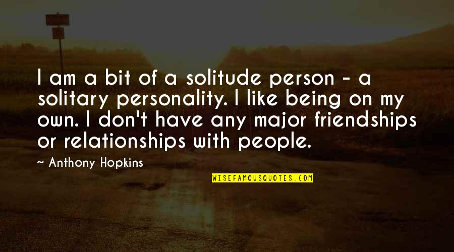 Matti Peled Quotes By Anthony Hopkins: I am a bit of a solitude person