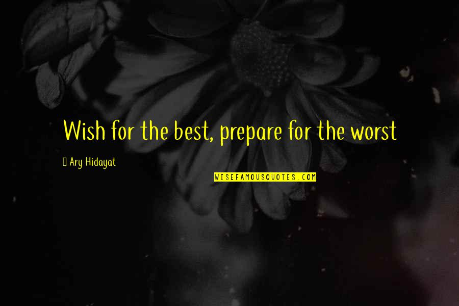 Matti Peled Quotes By Ary Hidayat: Wish for the best, prepare for the worst