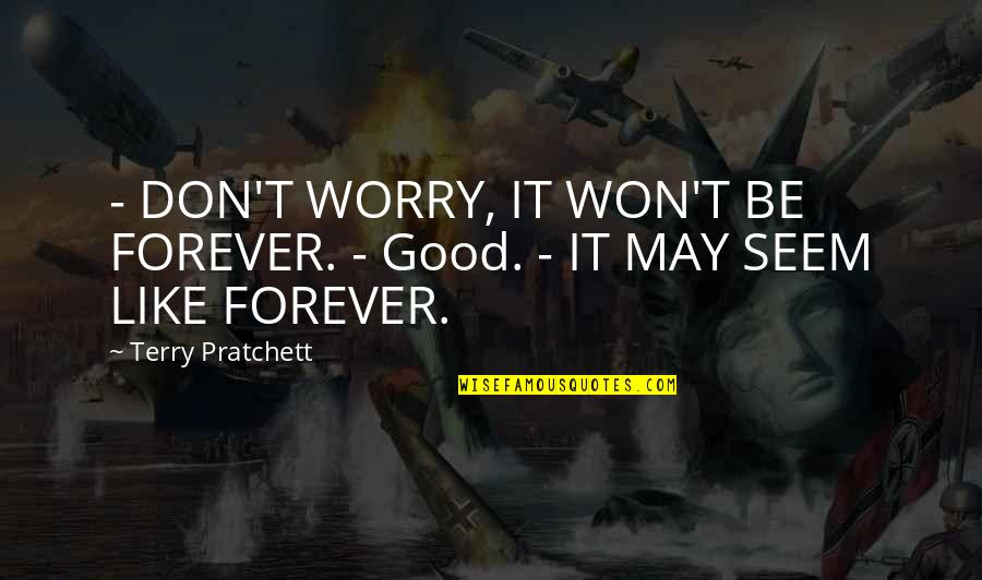 Matti Peled Quotes By Terry Pratchett: - DON'T WORRY, IT WON'T BE FOREVER. -