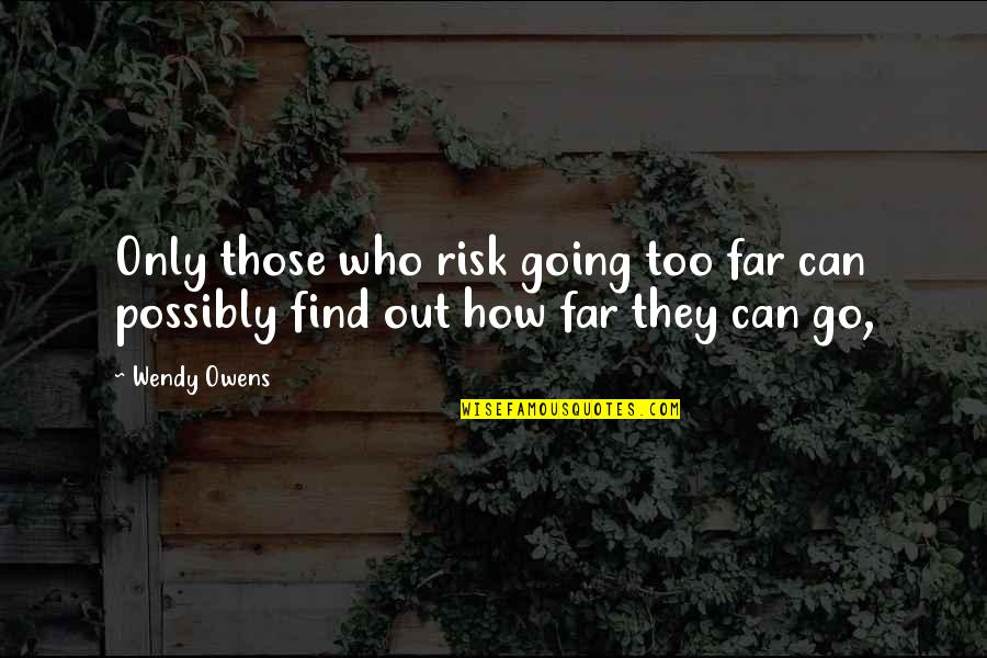 Matti Peled Quotes By Wendy Owens: Only those who risk going too far can