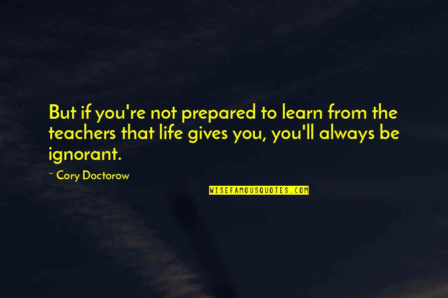 Mattie Montgomery Quotes By Cory Doctorow: But if you're not prepared to learn from