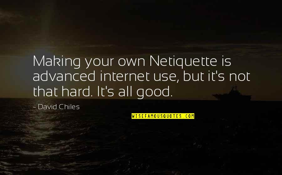 Mattie Montgomery Quotes By David Chiles: Making your own Netiquette is advanced internet use,