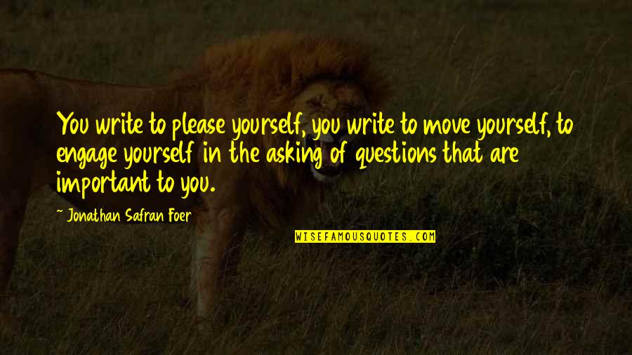 Mattie Montgomery Quotes By Jonathan Safran Foer: You write to please yourself, you write to