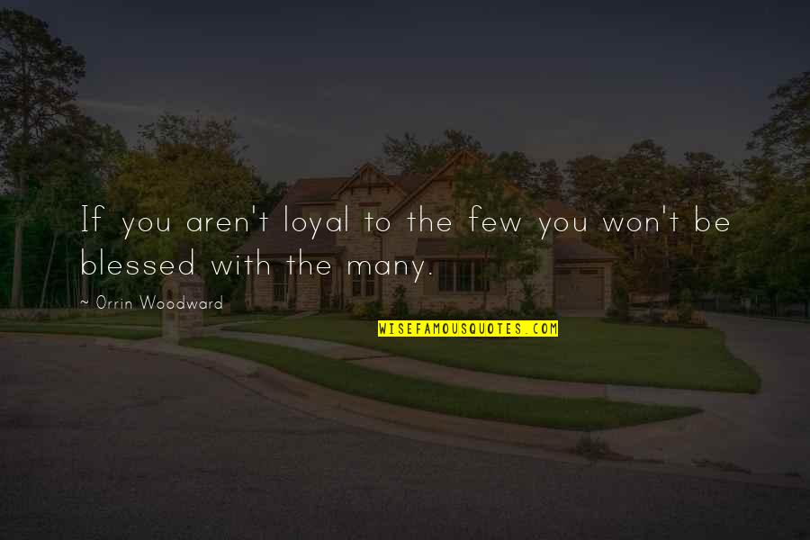 Mattie Montgomery Quotes By Orrin Woodward: If you aren't loyal to the few you