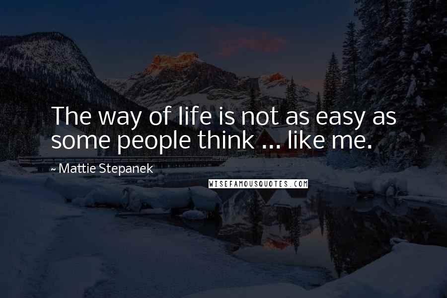 Mattie Stepanek quotes: The way of life is not as easy as some people think ... like me.