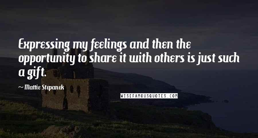 Mattie Stepanek quotes: Expressing my feelings and then the opportunity to share it with others is just such a gift.