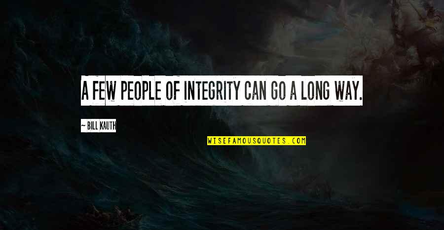 Maturity And Change Quotes By Bill Kauth: A few people of integrity can go a