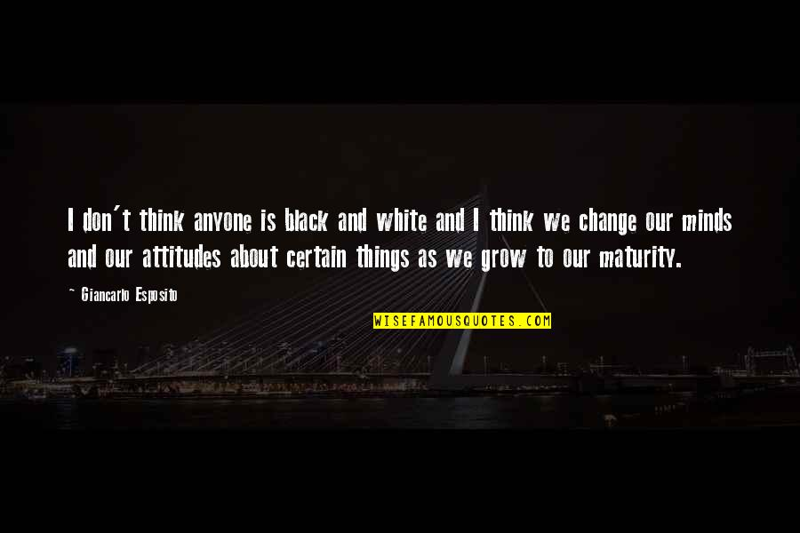 Maturity And Change Quotes By Giancarlo Esposito: I don't think anyone is black and white