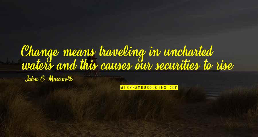 Maturity And Change Quotes By John C. Maxwell: Change means traveling in uncharted waters and this