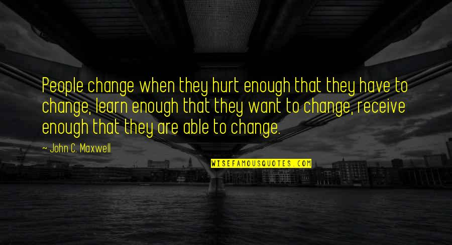 Maturity And Change Quotes By John C. Maxwell: People change when they hurt enough that they