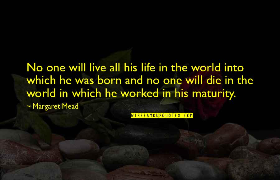 Maturity And Change Quotes By Margaret Mead: No one will live all his life in