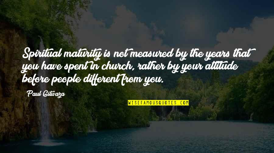 Maturity And Change Quotes By Paul Gitwaza: Spiritual maturity is not measured by the years
