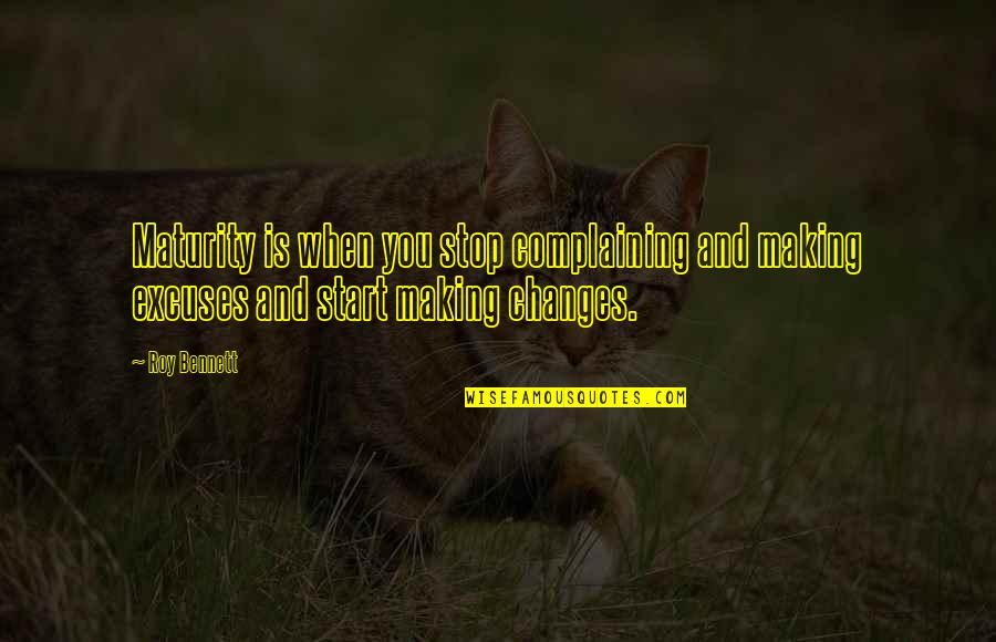 Maturity And Change Quotes By Roy Bennett: Maturity is when you stop complaining and making