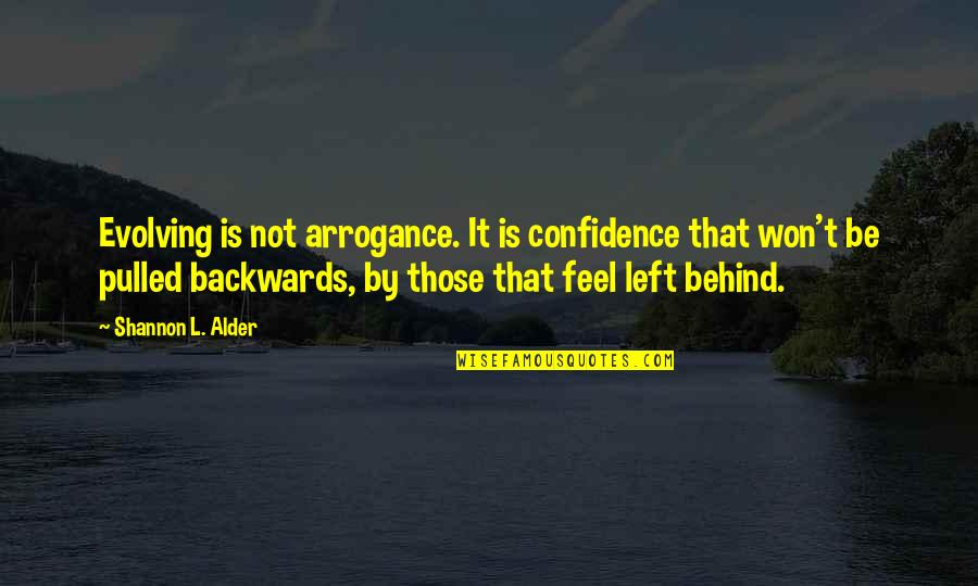 Maturity And Change Quotes By Shannon L. Alder: Evolving is not arrogance. It is confidence that