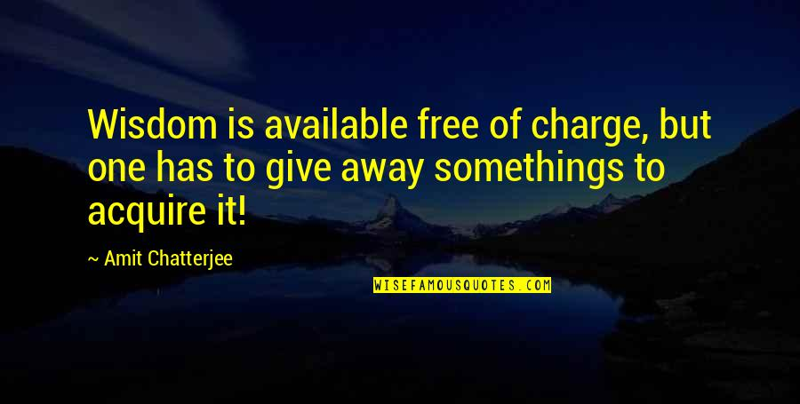 Maturity And Wisdom Quotes By Amit Chatterjee: Wisdom is available free of charge, but one
