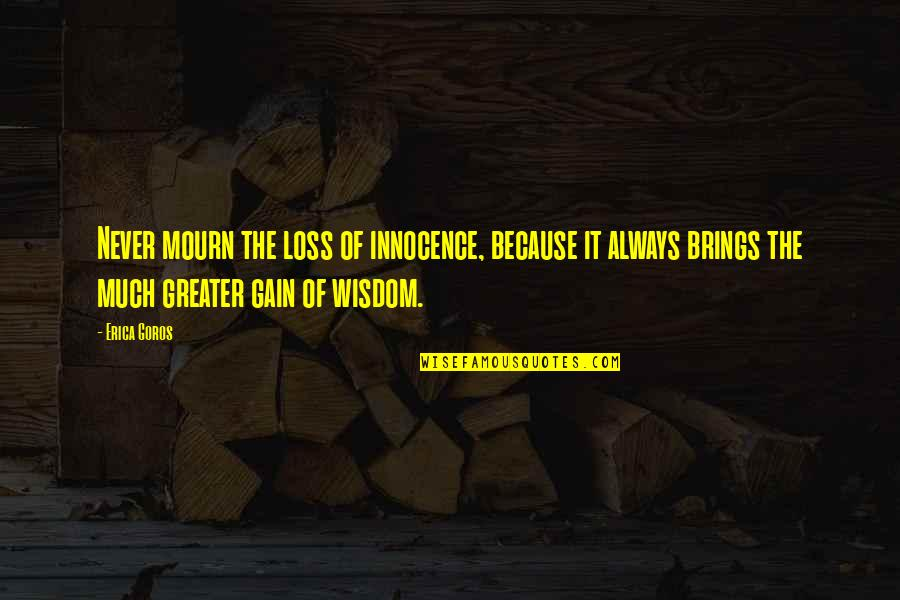 Maturity And Wisdom Quotes By Erica Goros: Never mourn the loss of innocence, because it