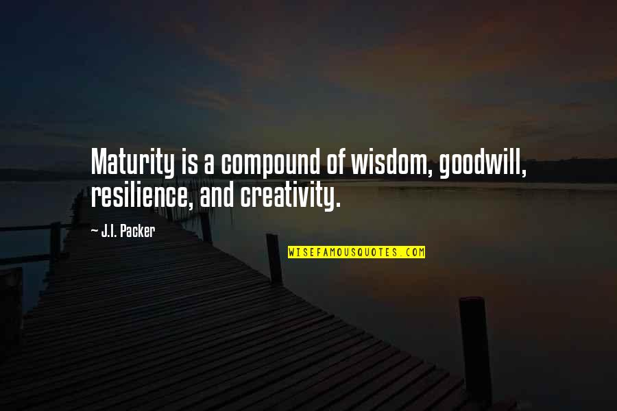 Maturity And Wisdom Quotes By J.I. Packer: Maturity is a compound of wisdom, goodwill, resilience,