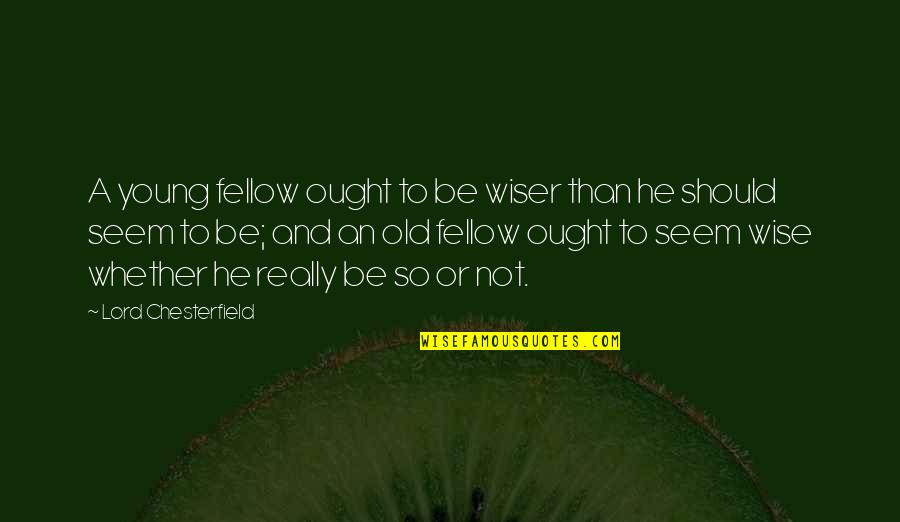 Maturity And Wisdom Quotes By Lord Chesterfield: A young fellow ought to be wiser than