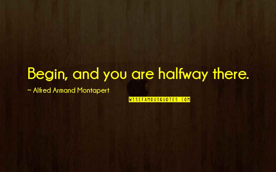 Maturity With Images Quotes By Alfred Armand Montapert: Begin, and you are halfway there.