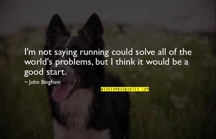 Maturity With Images Quotes By John Bingham: I'm not saying running could solve all of