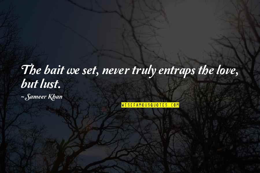 Maturity With Images Quotes By Sameer Khan: The bait we set, never truly entraps the