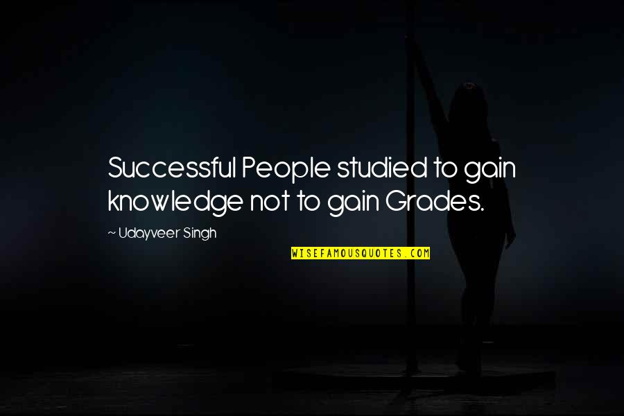 Maturity With Images Quotes By Udayveer Singh: Successful People studied to gain knowledge not to