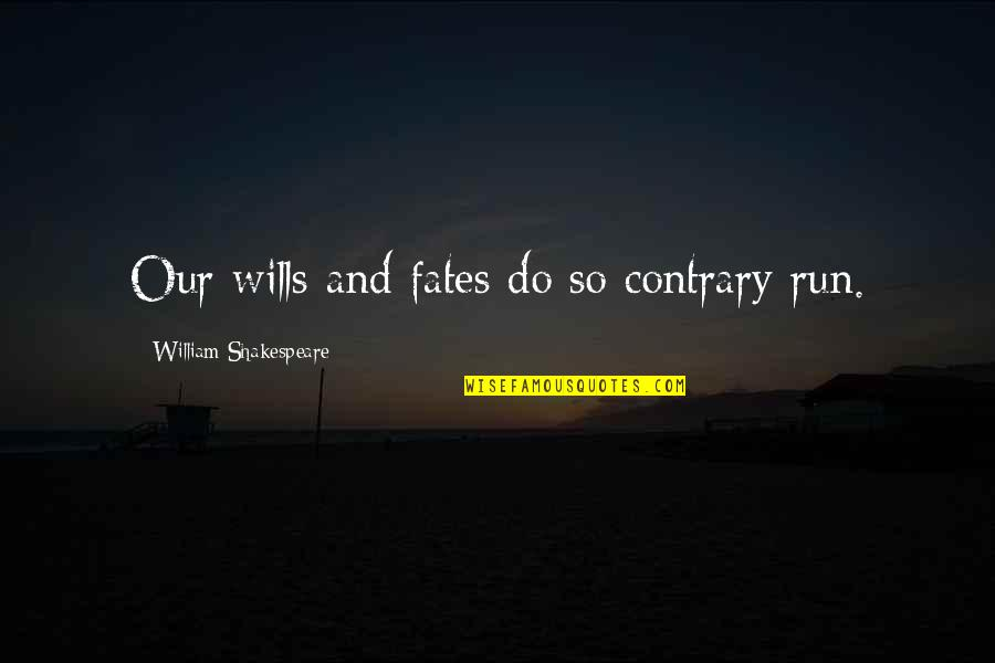 Maturity With Images Quotes By William Shakespeare: Our wills and fates do so contrary run.