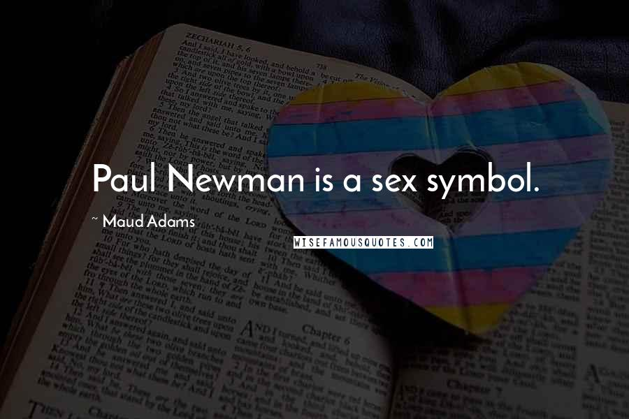 Maud Adams quotes: Paul Newman is a sex symbol.