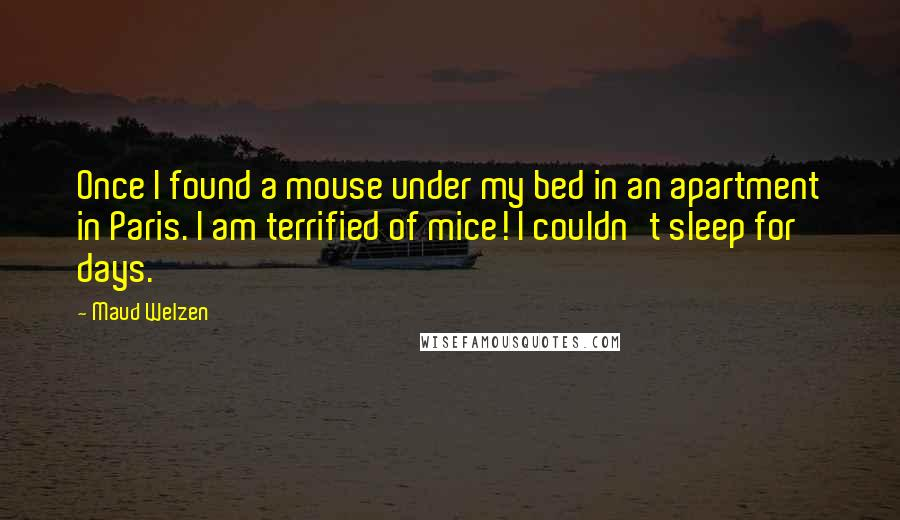 Maud Welzen quotes: Once I found a mouse under my bed in an apartment in Paris. I am terrified of mice! I couldn't sleep for days.