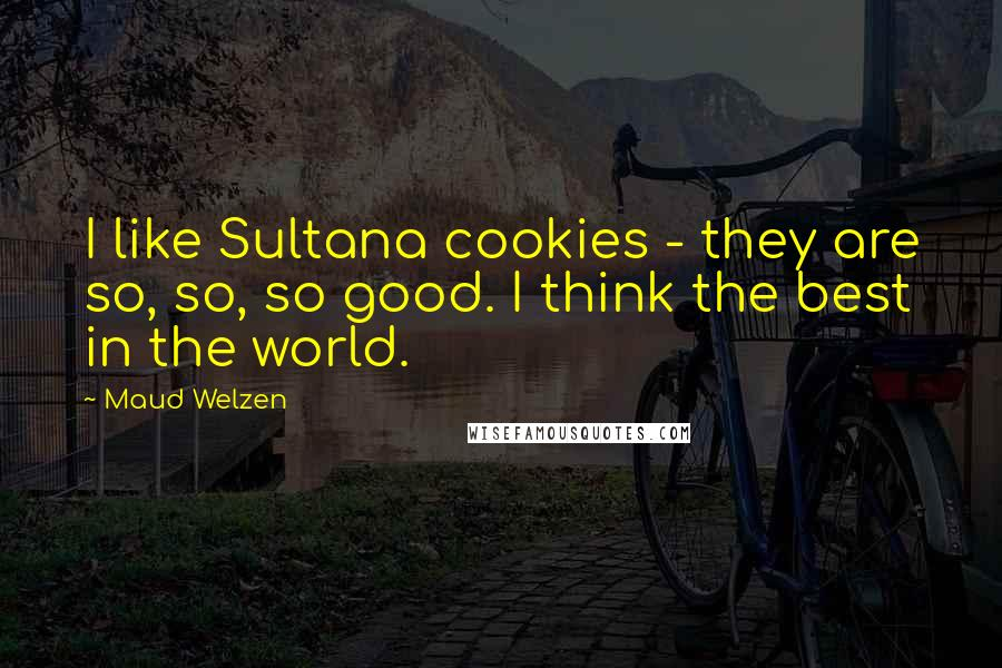 Maud Welzen quotes: I like Sultana cookies - they are so, so, so good. I think the best in the world.