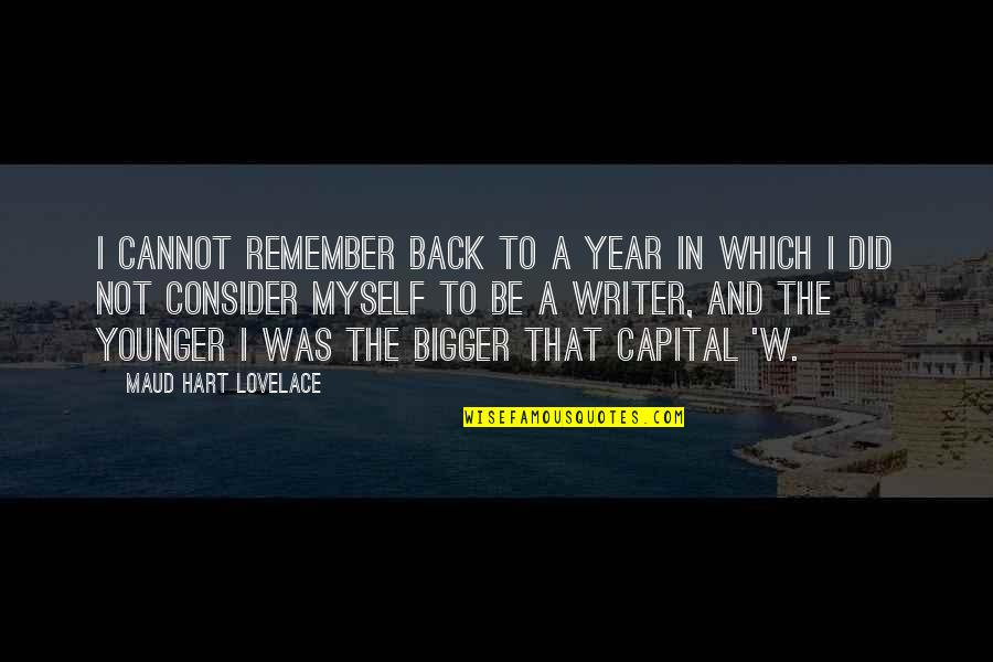 Maud Younger Quotes By Maud Hart Lovelace: I cannot remember back to a year in