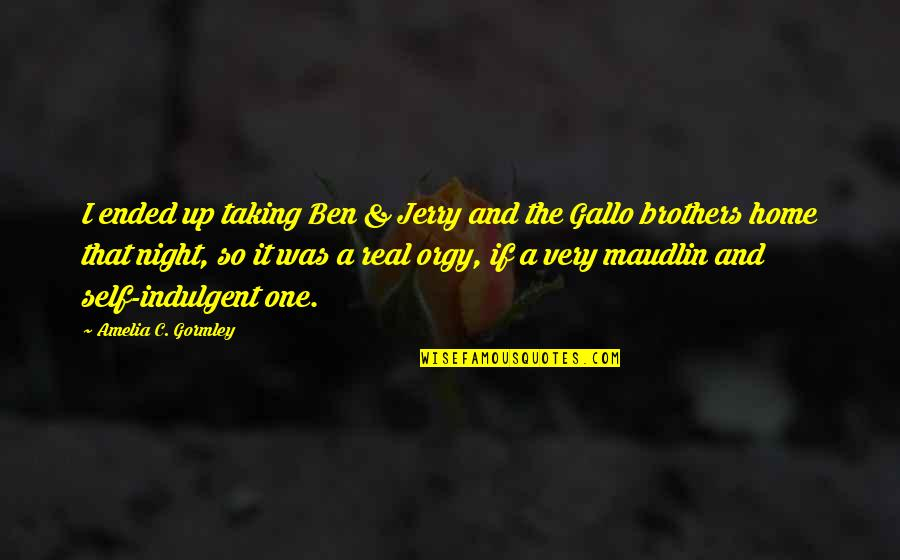 Maudlin Quotes By Amelia C. Gormley: I ended up taking Ben & Jerry and