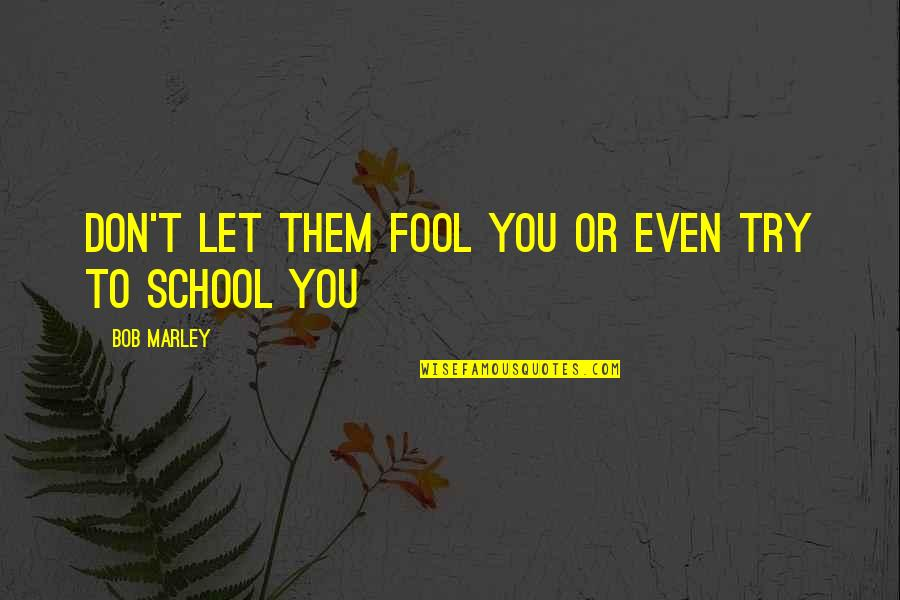 Maudlin Quotes By Bob Marley: Don't Let them fool you or even try