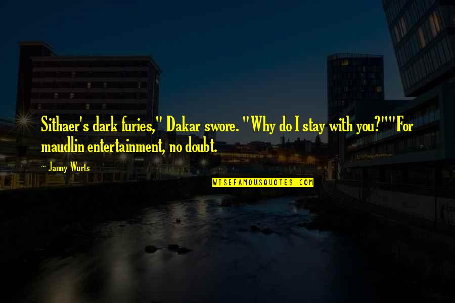 """Maudlin Quotes By Janny Wurts: Sithaer's dark furies,"""" Dakar swore. """"Why do I"""