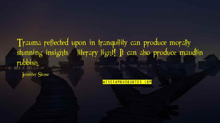 Maudlin Quotes By Jennifer Stone: Trauma reflected upon in tranquility can produce morally